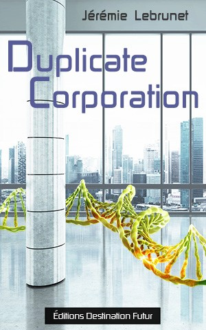 Duplicate Corporation nouvelle de science-fiction de Jérémie Lebrunet