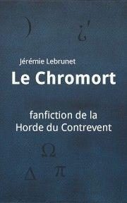 Le Chromort fanfiction de Jérémie Lebrunet basée sur La Horde du Contrevent d'Alain Damasio