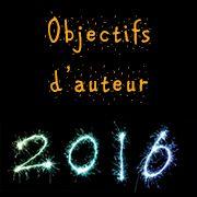 objectifs écrivain 2016 réussir à écrire