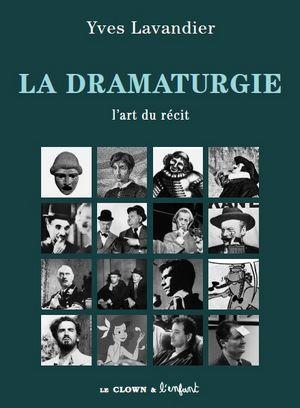 la dramaturgie l'art du récit Yves Lavandier, manuel pour les auteurs, scénaristes, écrivains