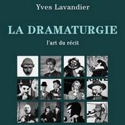 la Dramaturgie ou l'art du récit par Yves Lavandier , méthode d'écriture pour les apprentis scénaristes