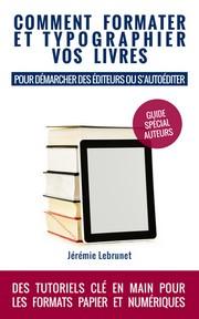 Comment formater et typographier vos livres : pour démarcher des éditeurs ou s'autoéditer
